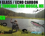 Video Pesca con Mosca de Trucha México, ECHO Glass y ECHO Carbon